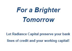 Success requires the right financial fit. Let Radiance Capital preserve your bank lines of credit and working capital